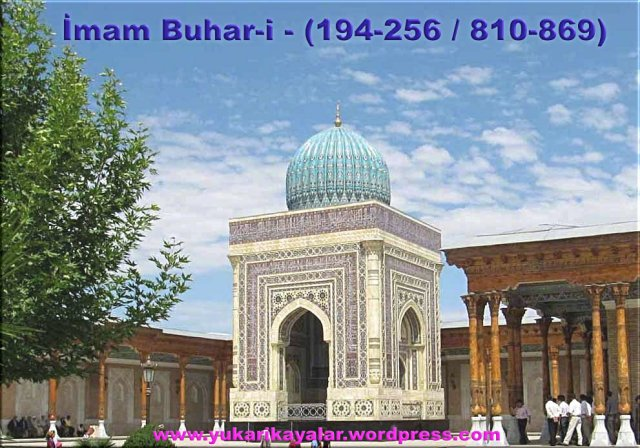 İmam Buhar-i - (194-256 : 810-869),imam bukhari,imam buhari kimdir,imami buhari nerelidir,imami buhari buhara,bukhara uzbekistan,al-bukhari-