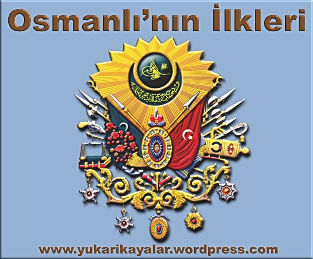 Osmanlı'nın İlkleri