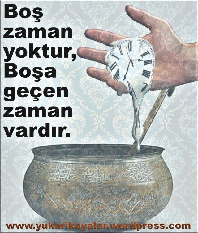 Boş zaman yoktur, Boşa geçen zaman vardır.