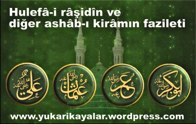 hz ebubekir,hz omer,hz osman,hz ali, sahabe,Hulefâ-i râşidîn ve diğer ashâb-ı kirâmın fazileti