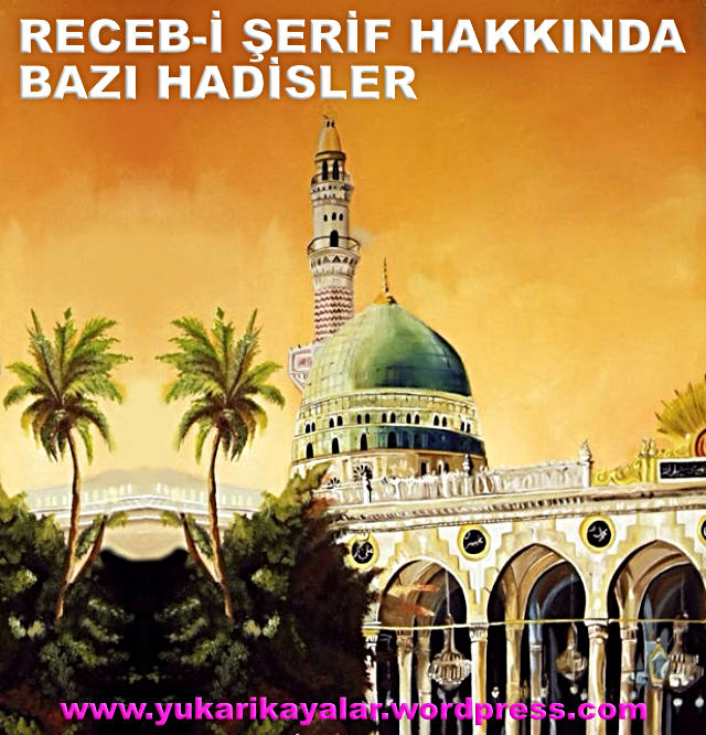 RECEB-İ ŞERİF HAKKINDA BAZI HADİSLER
