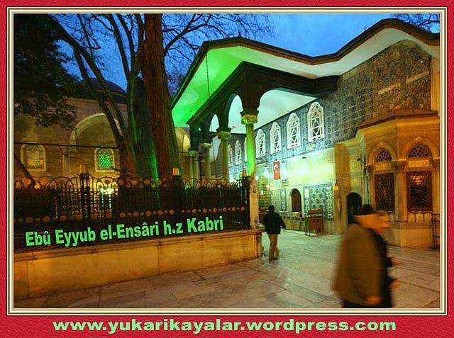 Ebû Eyyub el-Ensâri (Hz. Hâlid bin Zeyd el Ensari),İstanbuldaki Sahabe-i Kiram Kabri Şerif ve Makamlar,Şerife Şevval Kardelen,,