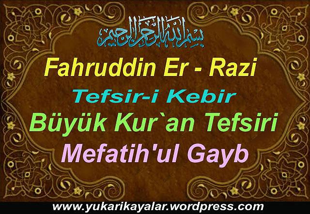Fahruddin Er - Razi,Tefsir-i Kebir,Büyük Kur`an Tefsiri,Mefatih'ul Gayb.kuran meali,elmalili hamdi yazir,