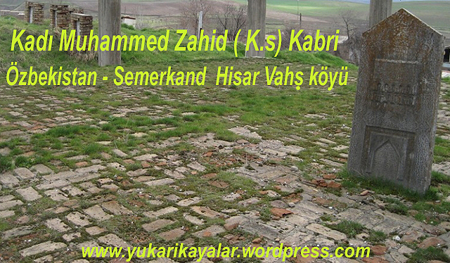 Kadı Muhammed Zahid ( K.s) Kabri Özbekistan - Semerkand  Hisar Vahş köyü,Silsile-i Saadat- Altun Silsile,hace muhammed emkenegi hazretleri  ozbekistan-buhara 2 copy