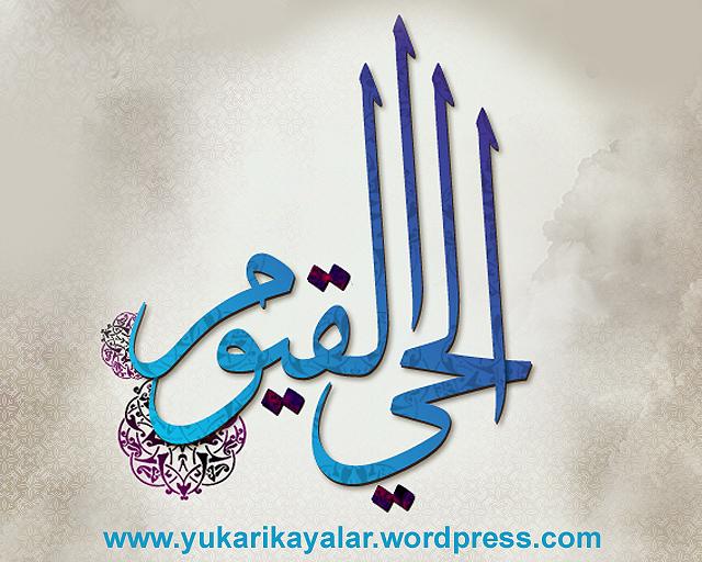 el hayyul kayyum,Allah hay ve kayyumdur,Allah'a  (C.C.)  Darılmak Yasak