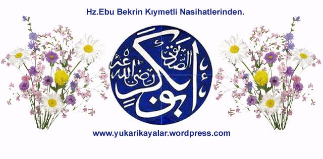 Hz.Ebu Bekrin Kıymetli Nasihatlerinden.