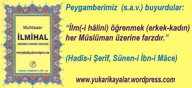 İlm(-i hâlini) öğrenmek (erkek-kadın) her Müslüman üzerine farzdır.